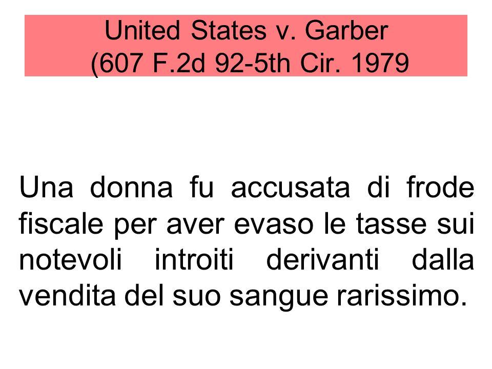 United States v. Garber (607 F.2d 92-5th Cir. 1979 Una donna fu accusata di frode fiscale per aver evaso le tasse sui notevoli introiti derivanti dall