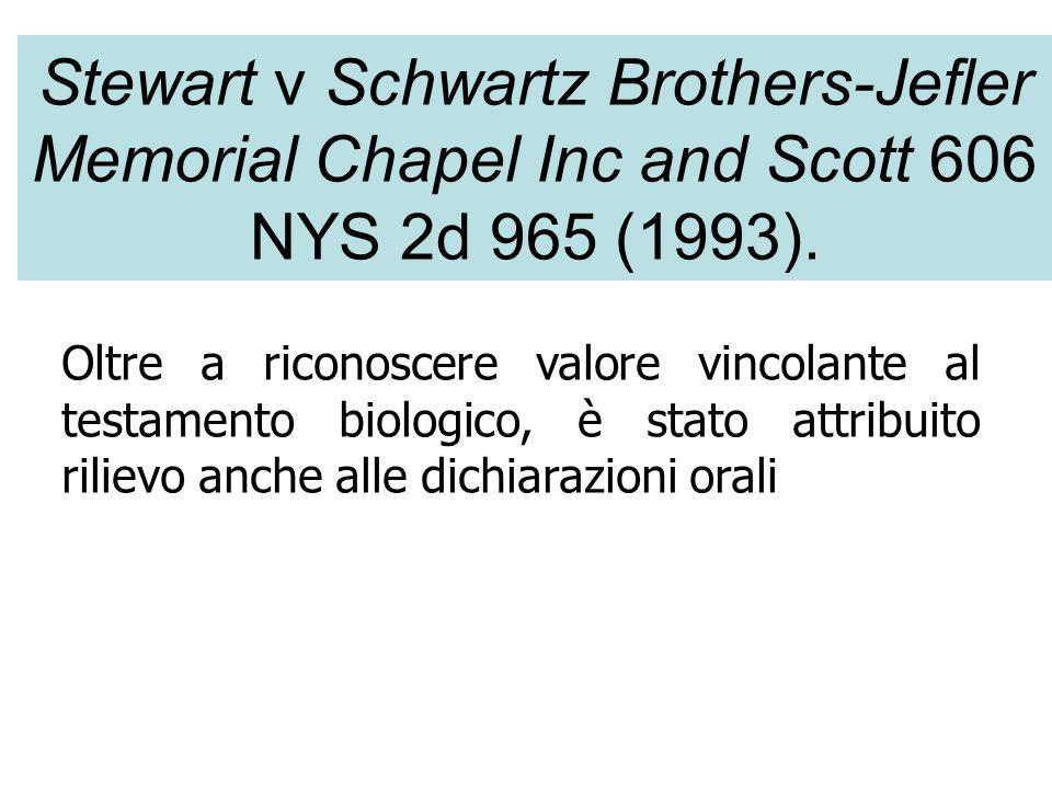 Stewart v Schwartz Brothers-Jefler Memorial Chapel Inc and Scott 606 NYS 2d 965 (1993). Oltre a riconoscere valore vincolante al testamento biologico,