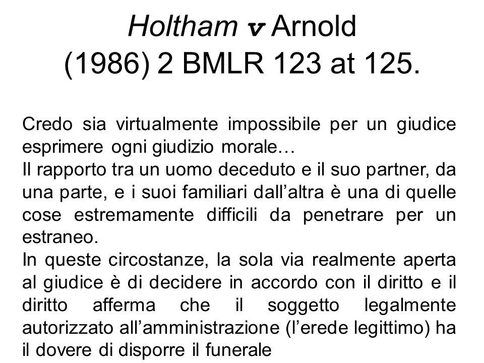Holtham v Arnold (1986) 2 BMLR 123 at 125. Credo sia virtualmente impossibile per un giudice esprimere ogni giudizio morale… Il rapporto tra un uomo d