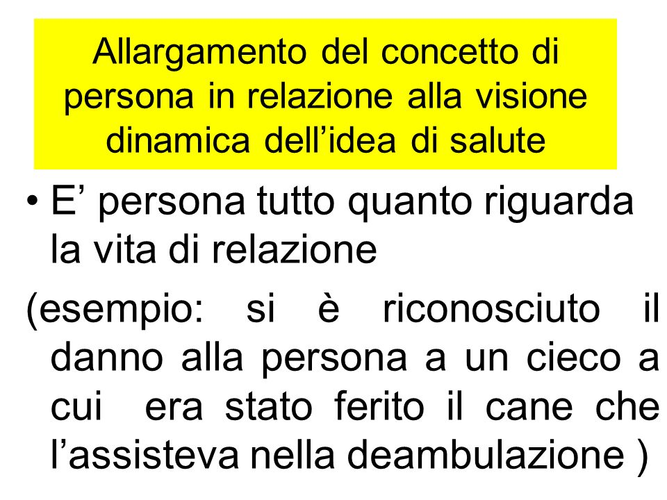 Allargamento del concetto di persona in relazione alla visione dinamica dellidea di salute E persona tutto quanto riguarda la vita di relazione (esemp