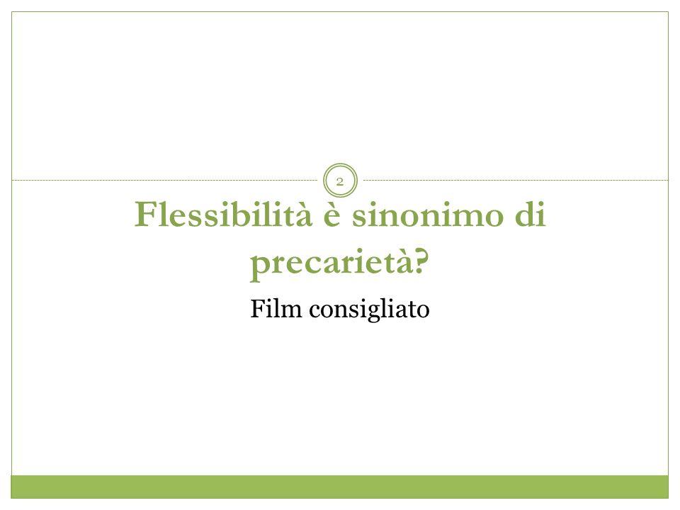 2 Flessibilità è sinonimo di precarietà Film consigliato