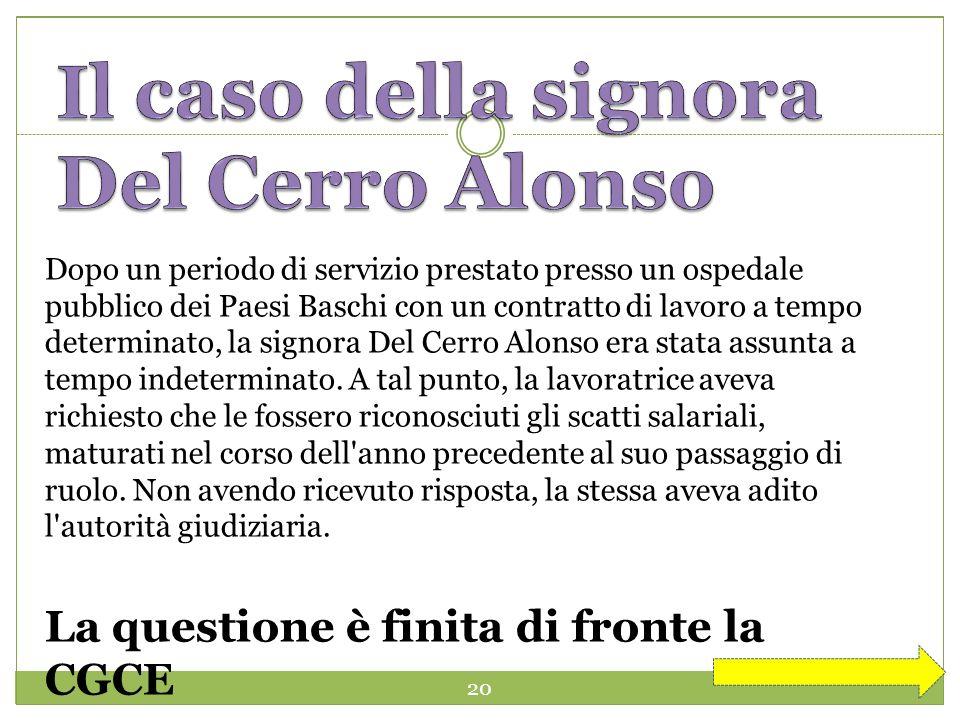20 Dopo un periodo di servizio prestato presso un ospedale pubblico dei Paesi Baschi con un contratto di lavoro a tempo determinato, la signora Del Cerro Alonso era stata assunta a tempo indeterminato.