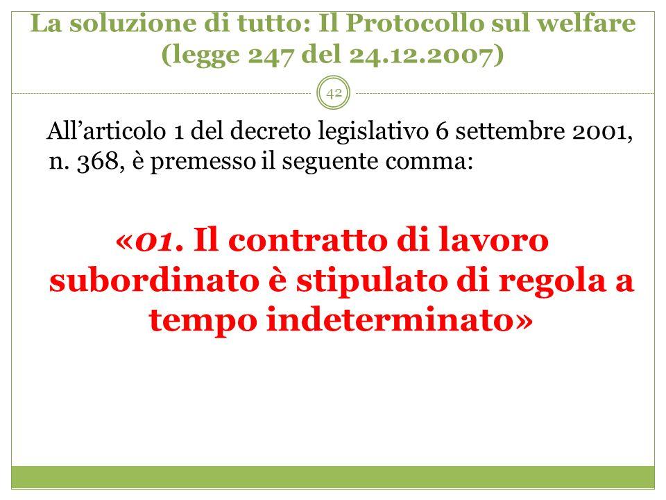 42 La soluzione di tutto: Il Protocollo sul welfare (legge 247 del 24.12.2007) Allarticolo 1 del decreto legislativo 6 settembre 2001, n. 368, è preme