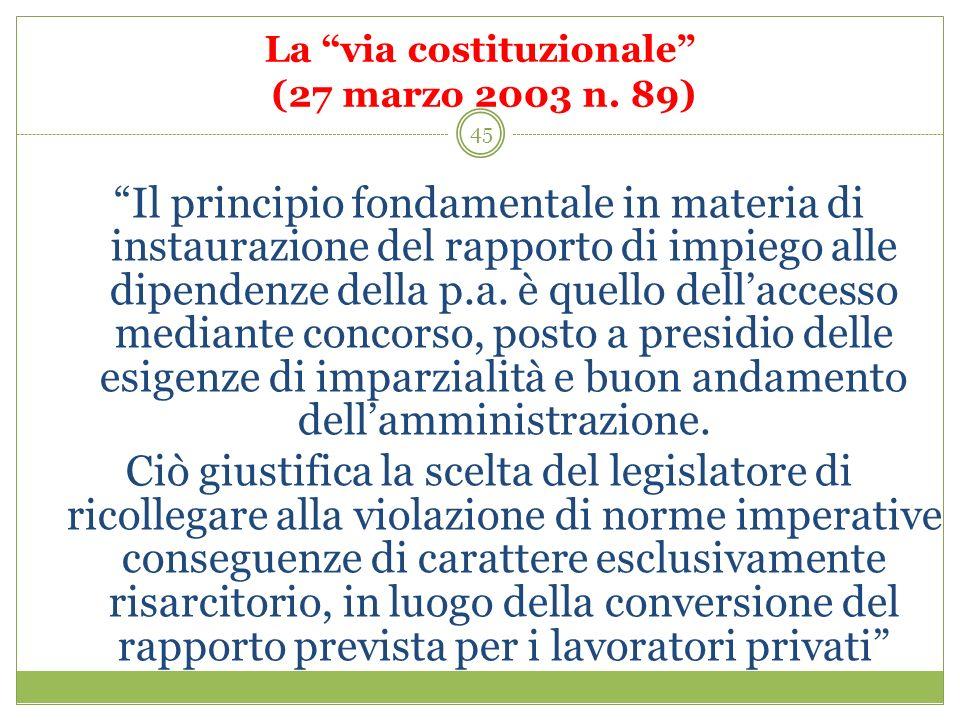 45 La via costituzionale (27 marzo 2003 n. 89) Il principio fondamentale in materia di instaurazione del rapporto di impiego alle dipendenze della p.a