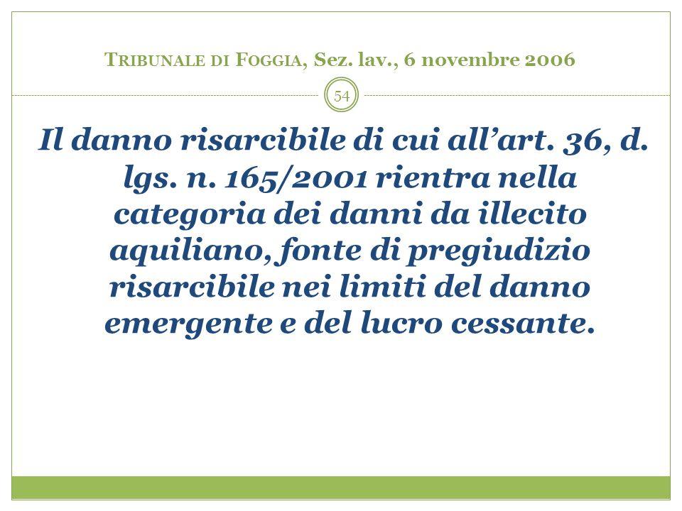 54 T RIBUNALE DI F OGGIA, Sez. lav., 6 novembre 2006 Il danno risarcibile di cui allart. 36, d. lgs. n. 165/2001 rientra nella categoria dei danni da