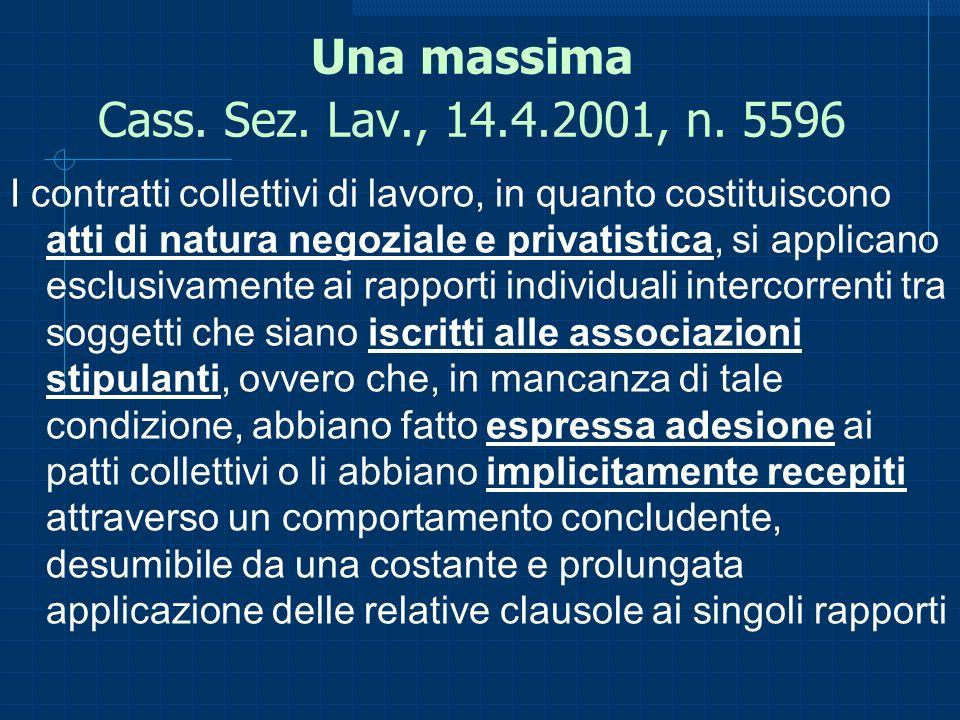 Una massima Cass. Sez. Lav., 14.4.2001, n. 5596 I contratti collettivi di lavoro, in quanto costituiscono atti di natura negoziale e privatistica, si