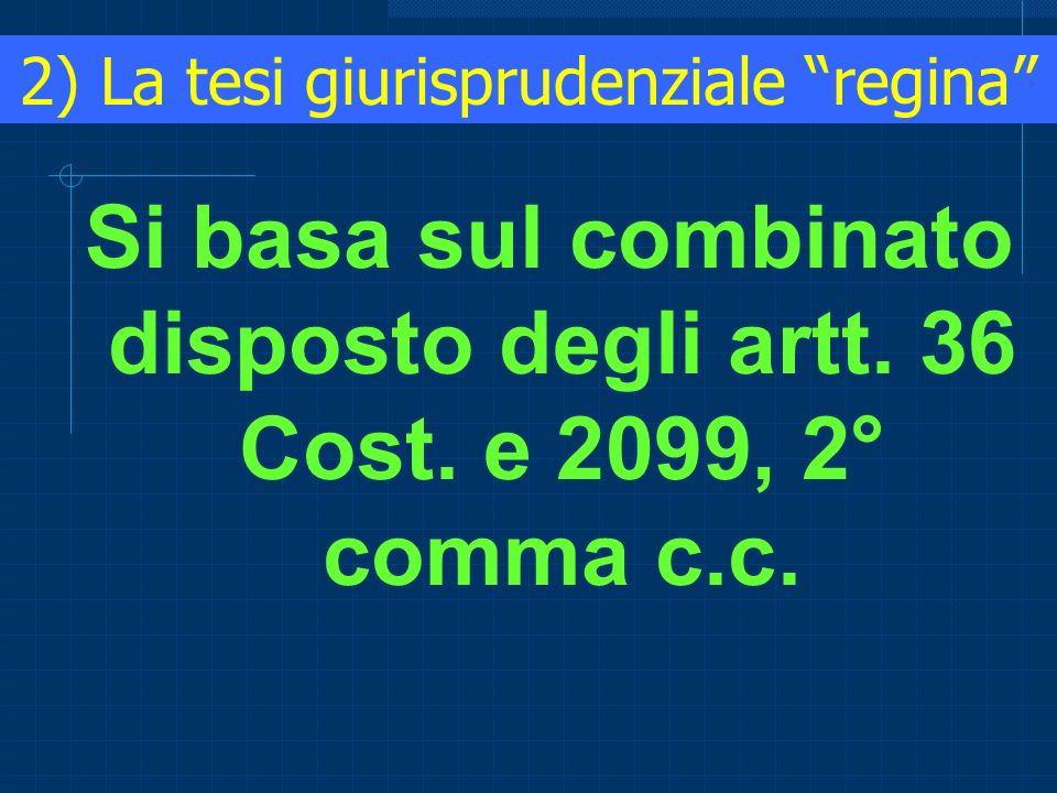 2) La tesi giurisprudenziale regina Si basa sul combinato disposto degli artt. 36 Cost. e 2099, 2° comma c.c.