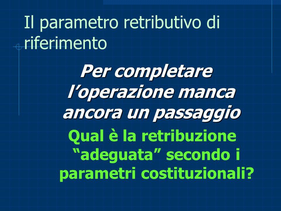 Il parametro retributivo di riferimento Per completare loperazione manca ancora un passaggio Qual è la retribuzione adeguata secondo i parametri costi