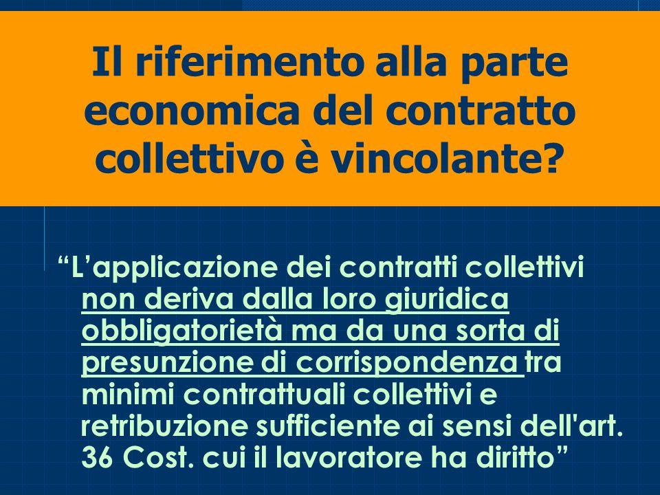 Lapplicazione dei contratti collettivi non deriva dalla loro giuridica obbligatorietà ma da una sorta di presunzione di corrispondenza tra minimi cont