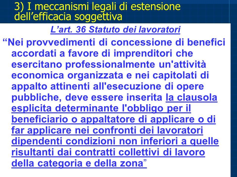 3) I meccanismi legali di estensione dellefficacia soggettiva Lart. 36 Statuto dei lavoratori Nei provvedimenti di concessione di benefici accordati a