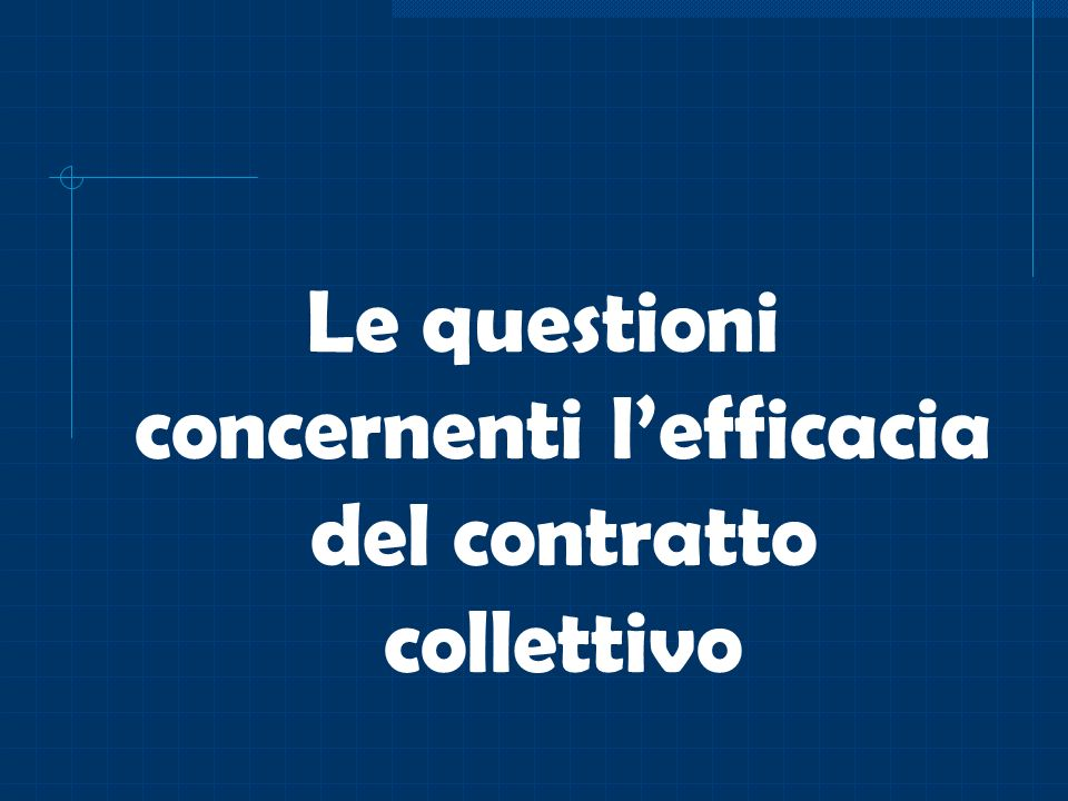 Le questioni concernenti lefficacia del contratto collettivo