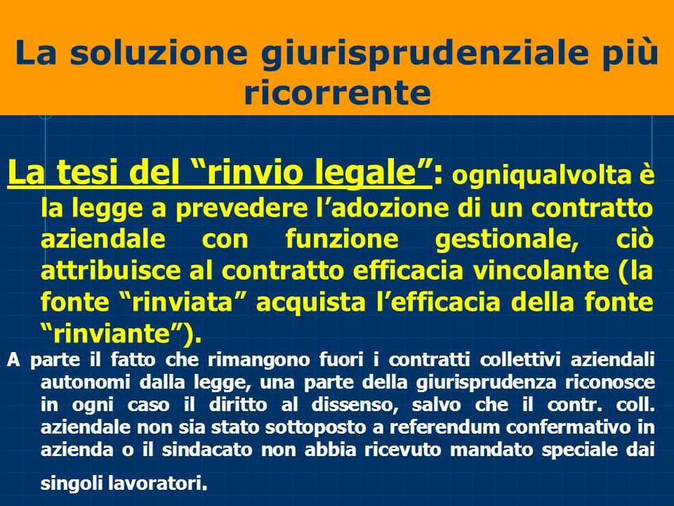 La soluzione giurisprudenziale più ricorrente La tesi del rinvio legale: ogniqualvolta è la legge a prevedere ladozione di un contratto aziendale con