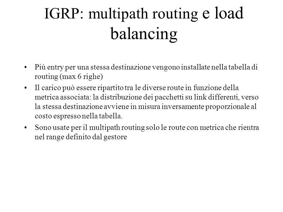 Più entry per una stessa destinazione vengono installate nella tabella di routing (max 6 righe) Il carico può essere ripartito tra le diverse route in