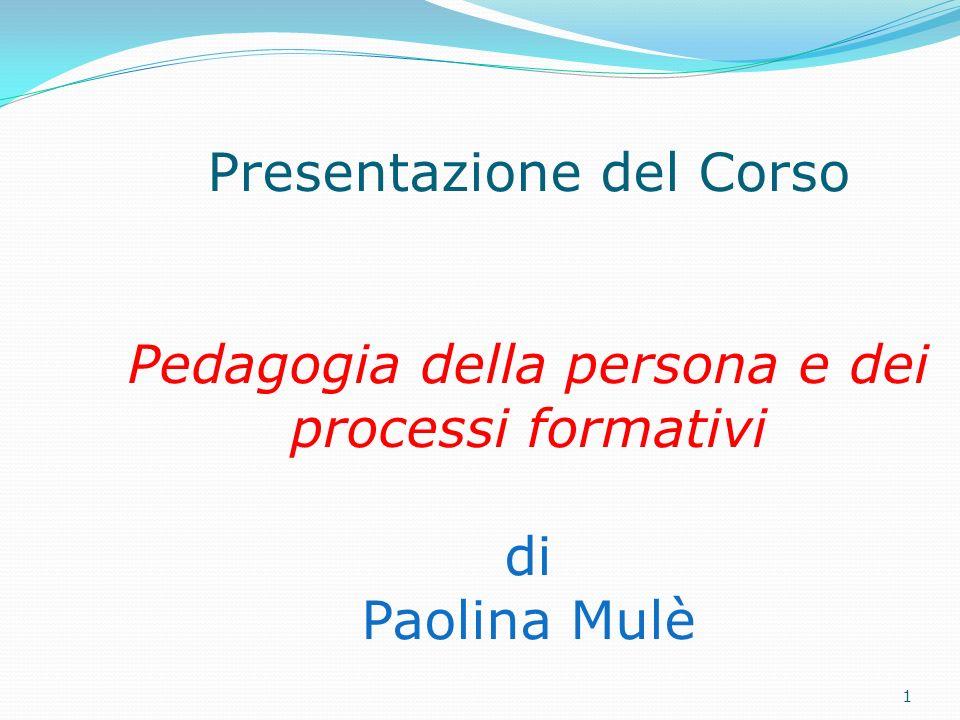 Presentazione del Corso Pedagogia della persona e dei processi formativi di Paolina Mulè 1