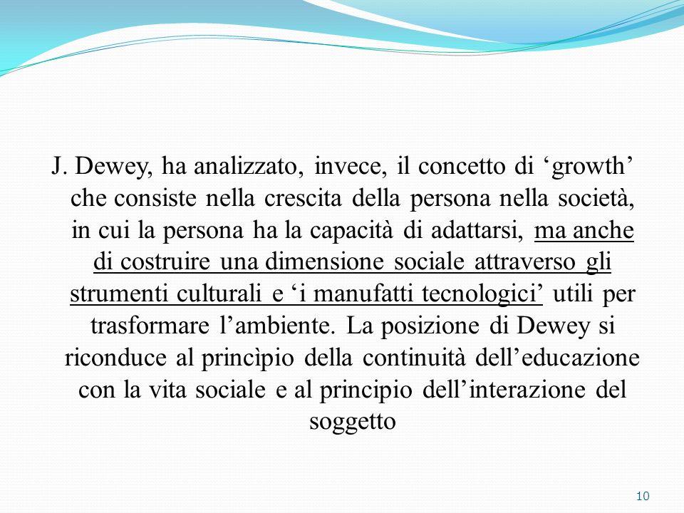 J. Dewey, ha analizzato, invece, il concetto di growth che consiste nella crescita della persona nella società, in cui la persona ha la capacità di ad