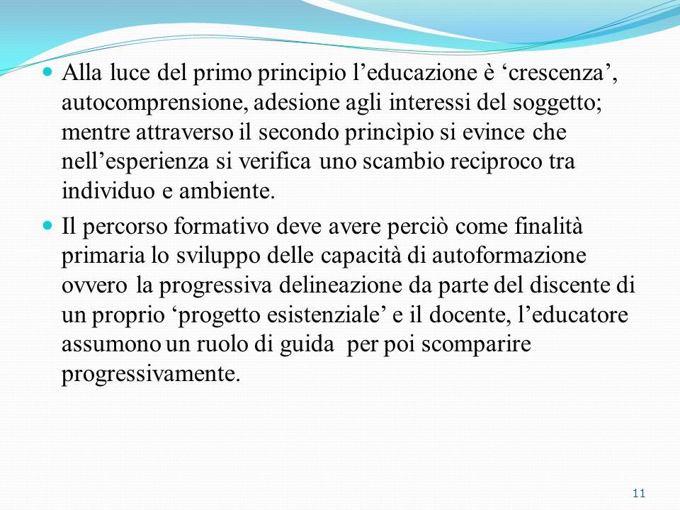 Alla luce del primo principio leducazione è crescenza, autocomprensione, adesione agli interessi del soggetto; mentre attraverso il secondo princìpio