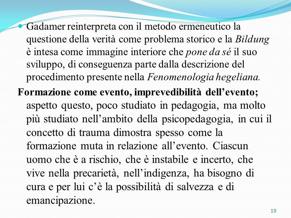 Gadamer reinterpreta con il metodo ermeneutico la questione della verità come problema storico e la Bildung è intesa come immagine interiore che pone
