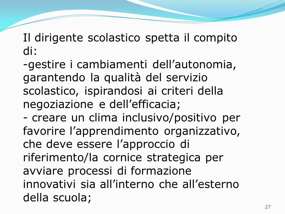 Il dirigente scolastico spetta il compito di: -gestire i cambiamenti dellautonomia, garantendo la qualità del servizio scolastico, ispirandosi ai crit