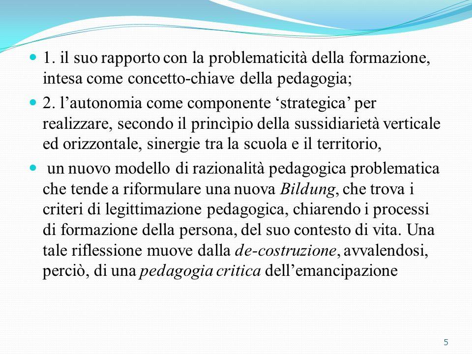 1. il suo rapporto con la problematicità della formazione, intesa come concetto-chiave della pedagogia; 2. lautonomia come componente strategica per r