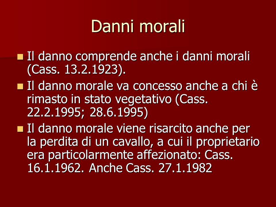 Danni morali Il danno comprende anche i danni morali (Cass.