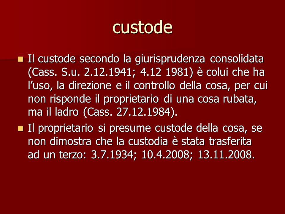 custode Il custode secondo la giurisprudenza consolidata (Cass.