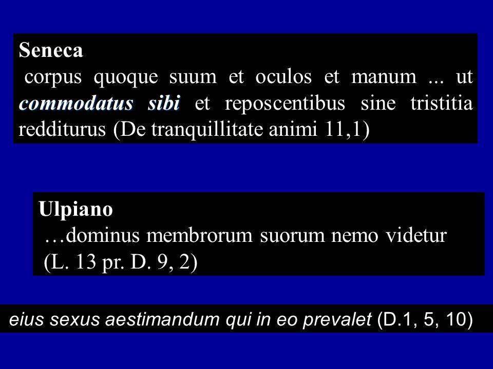 Seneca commodatus sibi corpus quoque suum et oculos et manum...