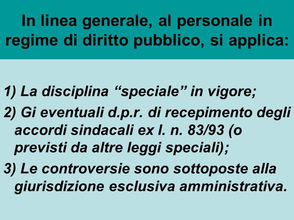 In linea generale, al personale in regime di diritto pubblico, si applica: 1) La disciplina speciale in vigore; 2) Gi eventuali d.p.r.