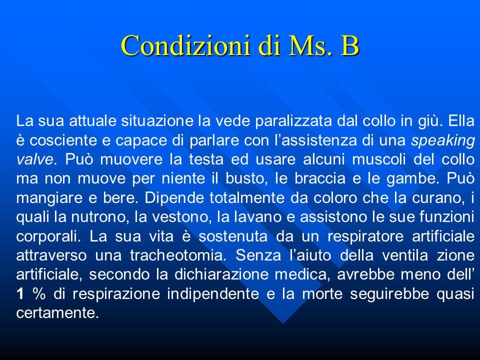 Condizioni di Ms.B La sua attuale situazione la vede paralizzata dal collo in giù.