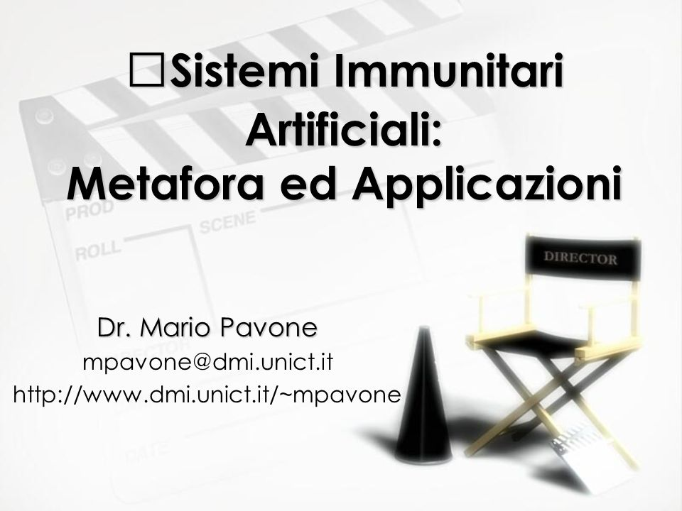 Sistemi Immunitari Artificiali: Metafora ed Applicazioni Dr. Mario Pavone mpavone@dmi.unict.it http://www.dmi.unict.it/~mpavone Dr. Mario Pavone mpavo