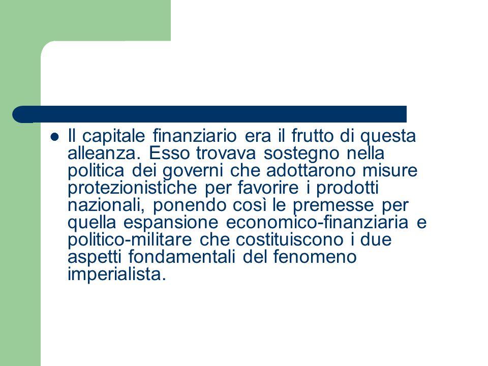 Il capitale finanziario era il frutto di questa alleanza. Esso trovava sostegno nella politica dei governi che adottarono misure protezionistiche per