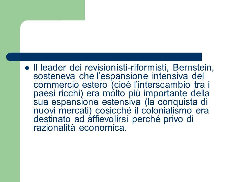 Il leader dei revisionisti-riformisti, Bernstein, sosteneva che lespansione intensiva del commercio estero (cioè linterscambio tra i paesi ricchi) era