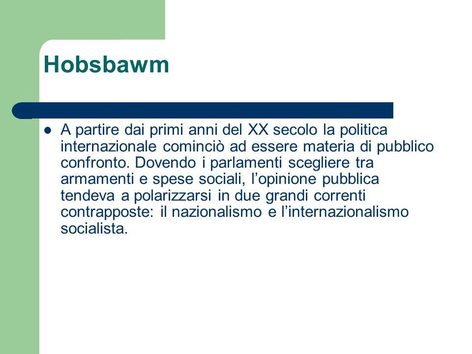 Hobsbawm A partire dai primi anni del XX secolo la politica internazionale cominciò ad essere materia di pubblico confronto. Dovendo i parlamenti sceg
