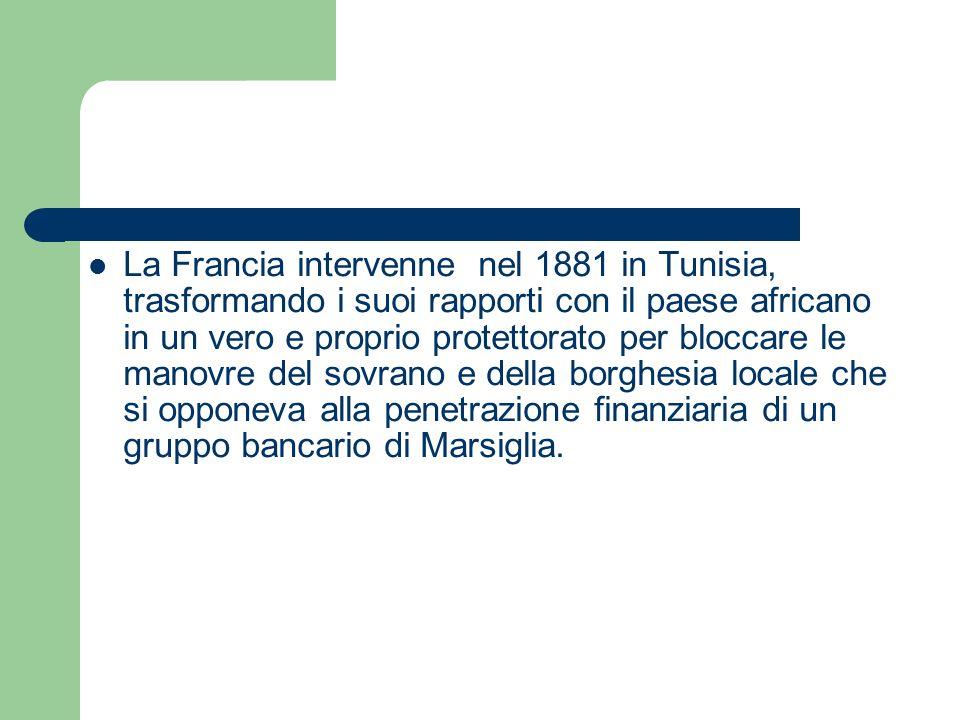 La Francia intervenne nel 1881 in Tunisia, trasformando i suoi rapporti con il paese africano in un vero e proprio protettorato per bloccare le manovr