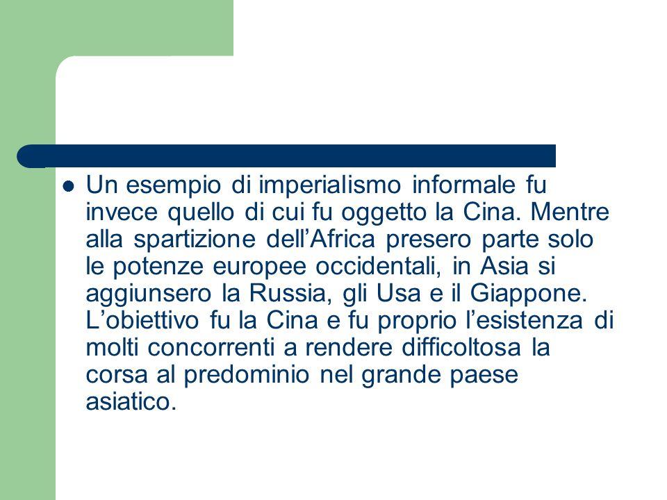 Un esempio di imperialismo informale fu invece quello di cui fu oggetto la Cina. Mentre alla spartizione dellAfrica presero parte solo le potenze euro