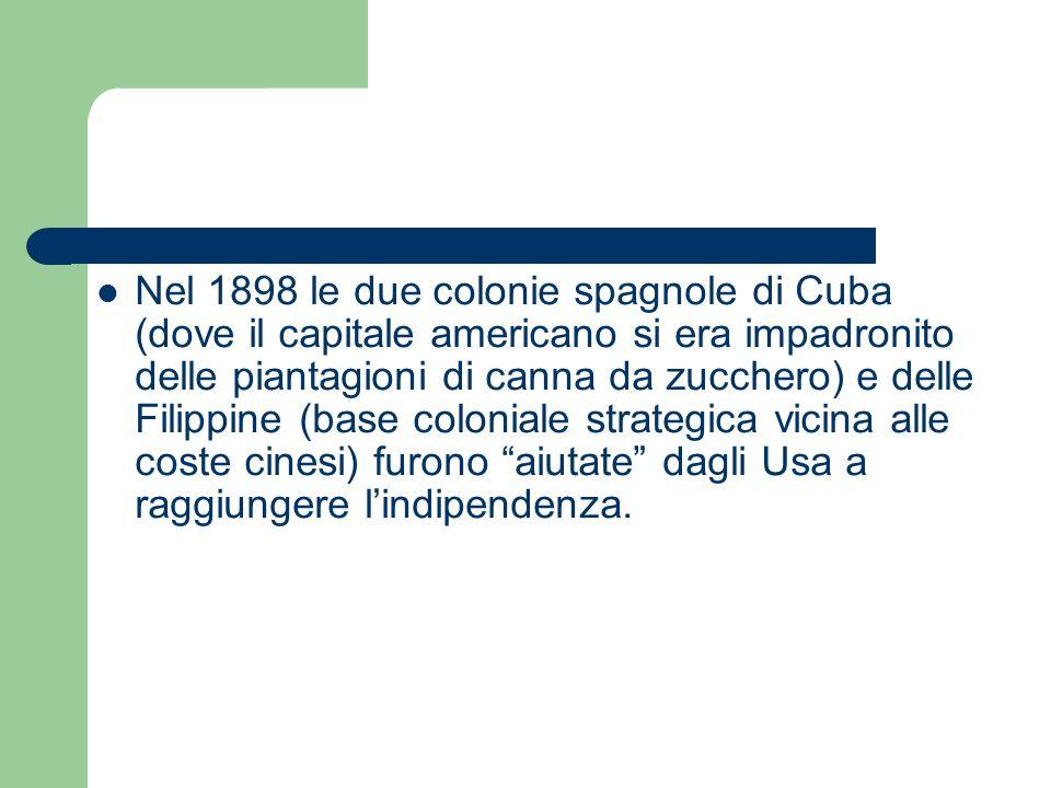 Nel 1898 le due colonie spagnole di Cuba (dove il capitale americano si era impadronito delle piantagioni di canna da zucchero) e delle Filippine (bas