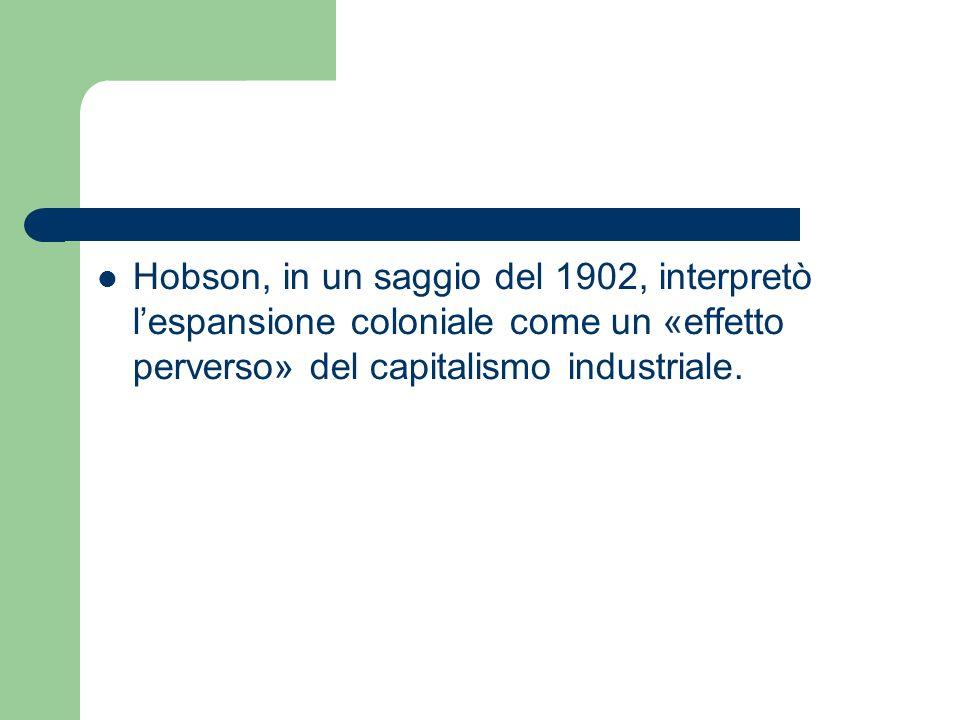 Hobson, in un saggio del 1902, interpretò lespansione coloniale come un «effetto perverso» del capitalismo industriale.