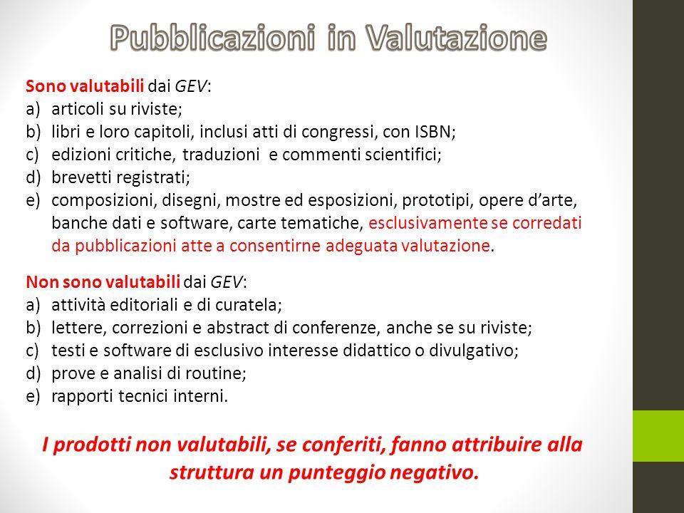 Sono valutabili dai GEV: a)articoli su riviste; b)libri e loro capitoli, inclusi atti di congressi, con ISBN; c)edizioni critiche, traduzioni e commen