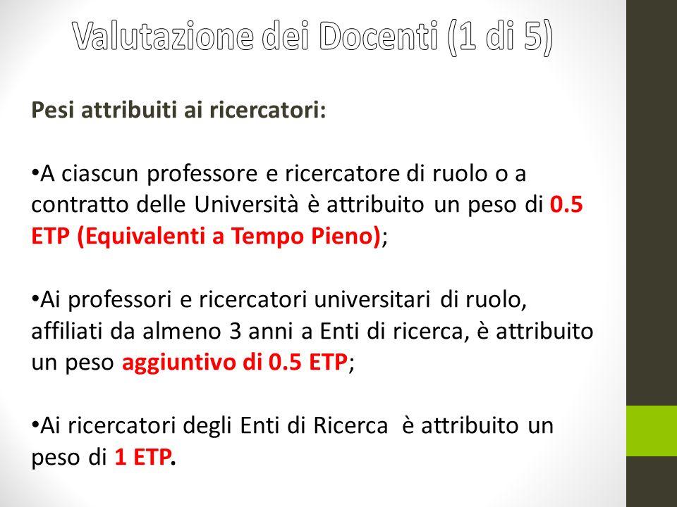 Pesi attribuiti ai ricercatori: A ciascun professore e ricercatore di ruolo o a contratto delle Università è attribuito un peso di 0.5 ETP (Equivalent