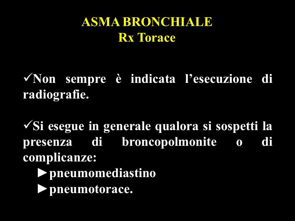 ASMA BRONCHIALE Rx Torace Non sempre è indicata lesecuzione di radiografie. Si esegue in generale qualora si sospetti la presenza di broncopolmonite o