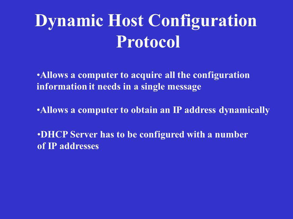 Dynamic Host Configuration Protocol Allows a computer to acquire all the configuration information it needs in a single message Allows a computer to o