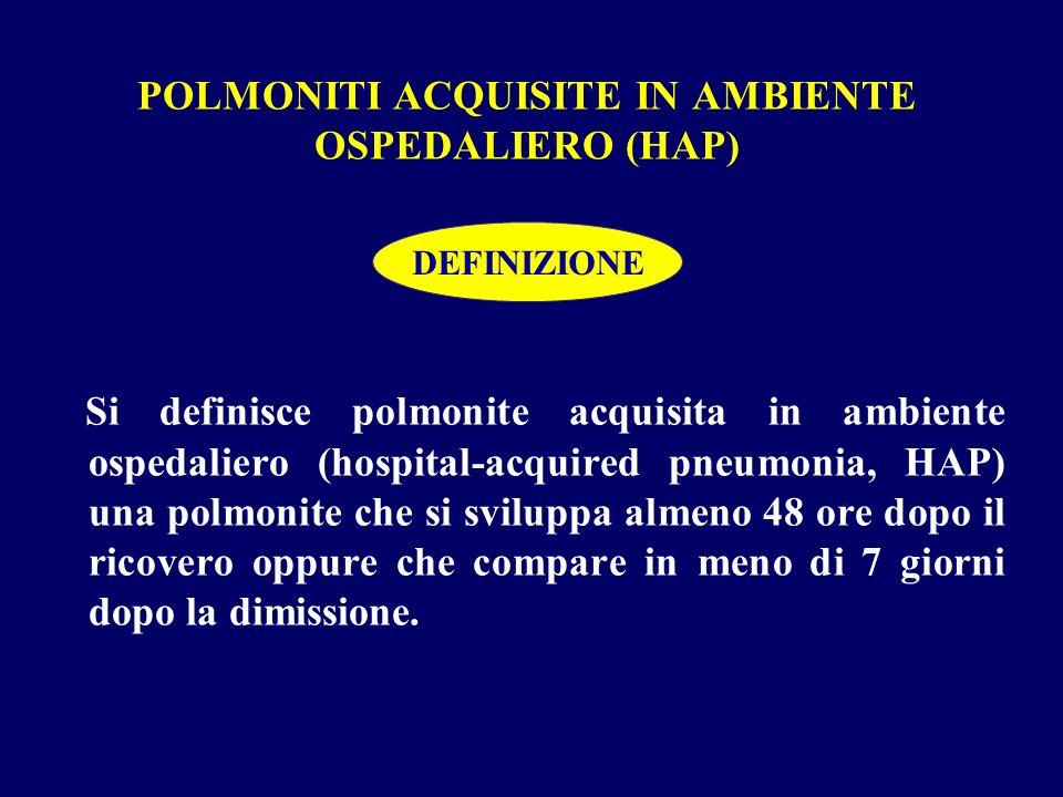 POLMONITI ACQUISITE IN AMBIENTE OSPEDALIERO (HAP) Si definisce polmonite acquisita in ambiente ospedaliero (hospital-acquired pneumonia, HAP) una polm