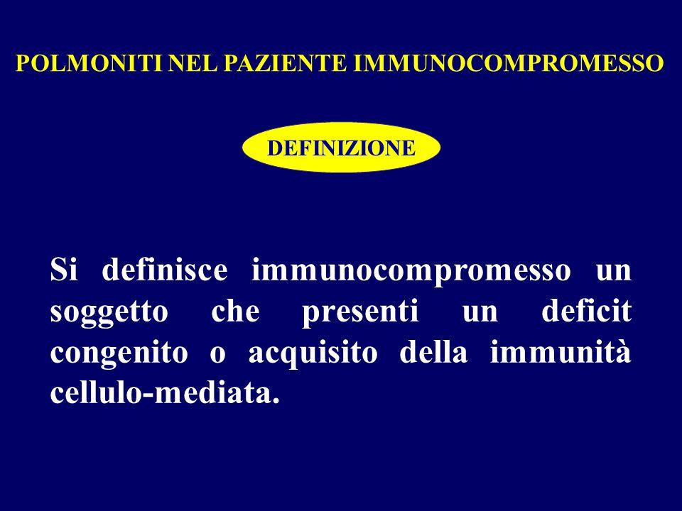Si definisce immunocompromesso un soggetto che presenti un deficit congenito o acquisito della immunità cellulo-mediata. DEFINIZIONE POLMONITI NEL PAZ