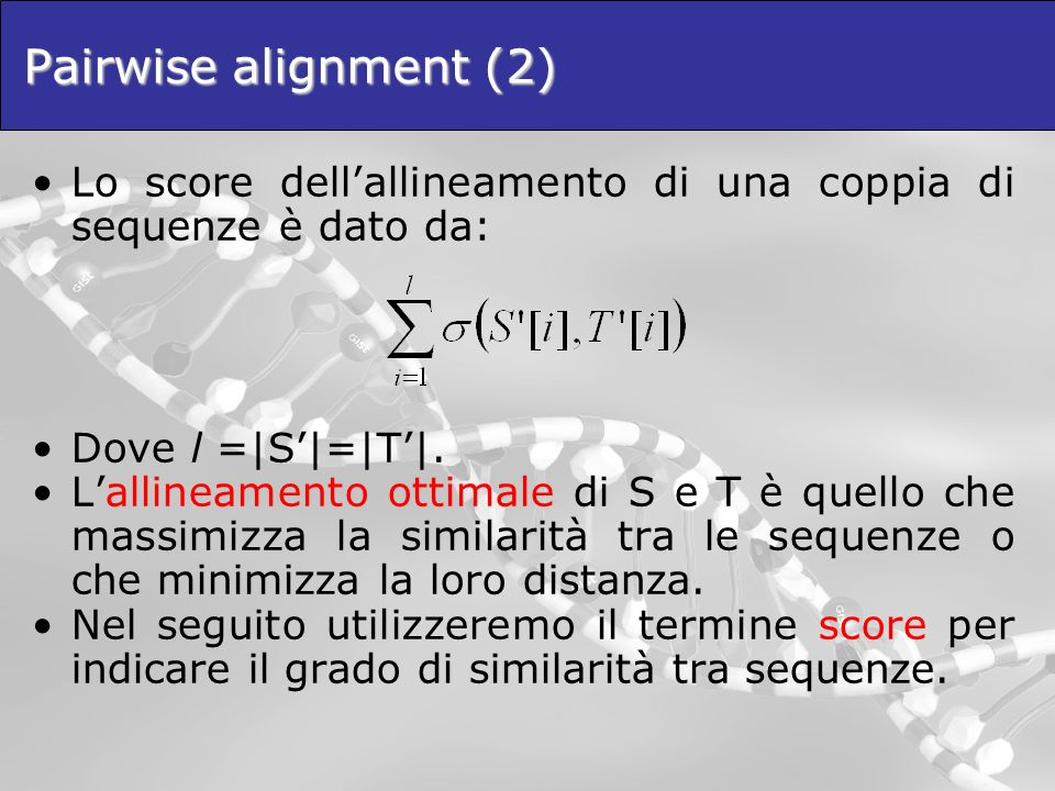 Pairwise alignment (2) Lo score dellallineamento di una coppia di sequenze è dato da: Dove l =|S|=|T|.