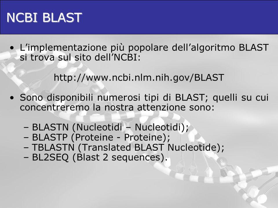 NCBI BLAST Limplementazione più popolare dellalgoritmo BLAST si trova sul sito dellNCBI: http://www.ncbi.nlm.nih.gov/BLAST Sono disponibili numerosi t