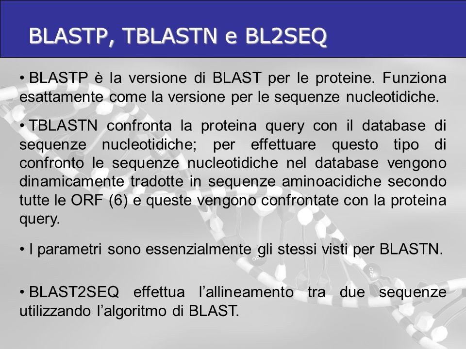BLASTP, TBLASTN e BL2SEQ BLASTP è la versione di BLAST per le proteine. Funziona esattamente come la versione per le sequenze nucleotidiche. TBLASTN c