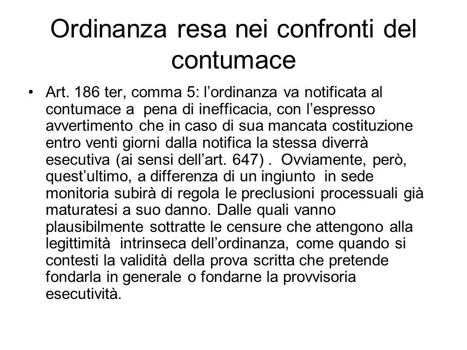 Ordinanza resa nei confronti del contumace Art. 186 ter, comma 5: lordinanza va notificata al contumace a pena di inefficacia, con lespresso avvertime