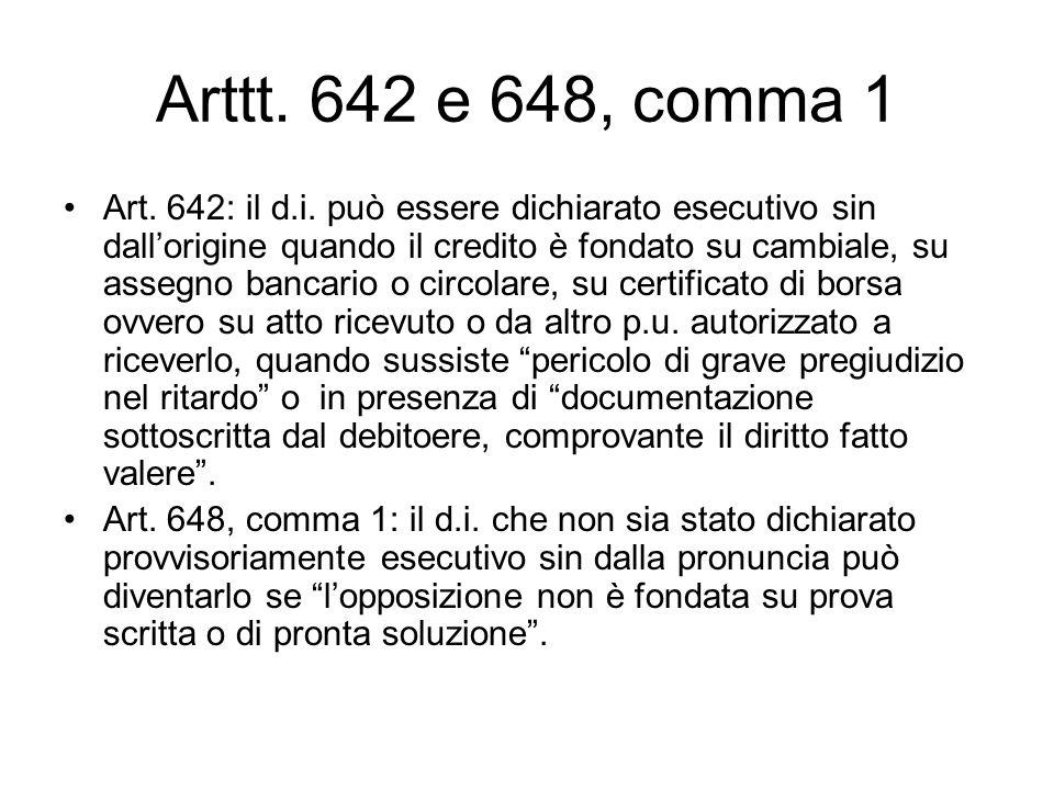 Arttt. 642 e 648, comma 1 Art. 642: il d.i. può essere dichiarato esecutivo sin dallorigine quando il credito è fondato su cambiale, su assegno bancar