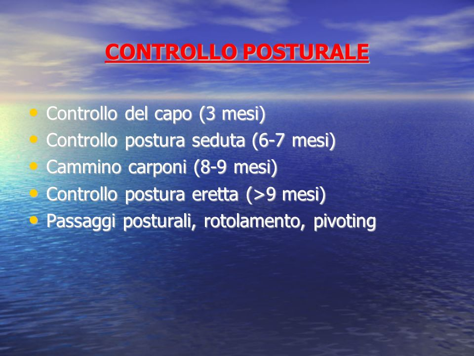 CONTROLLO POSTURALE Controllo del capo (3 mesi) Controllo del capo (3 mesi) Controllo postura seduta (6-7 mesi) Controllo postura seduta (6-7 mesi) Ca
