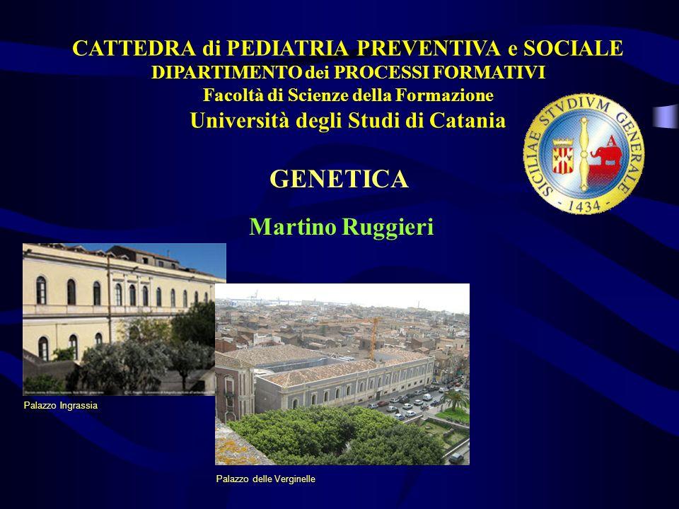 GENETICA Martino Ruggieri CATTEDRA di PEDIATRIA PREVENTIVA e SOCIALE DIPARTIMENTO dei PROCESSI FORMATIVI Facoltà di Scienze della Formazione Universit