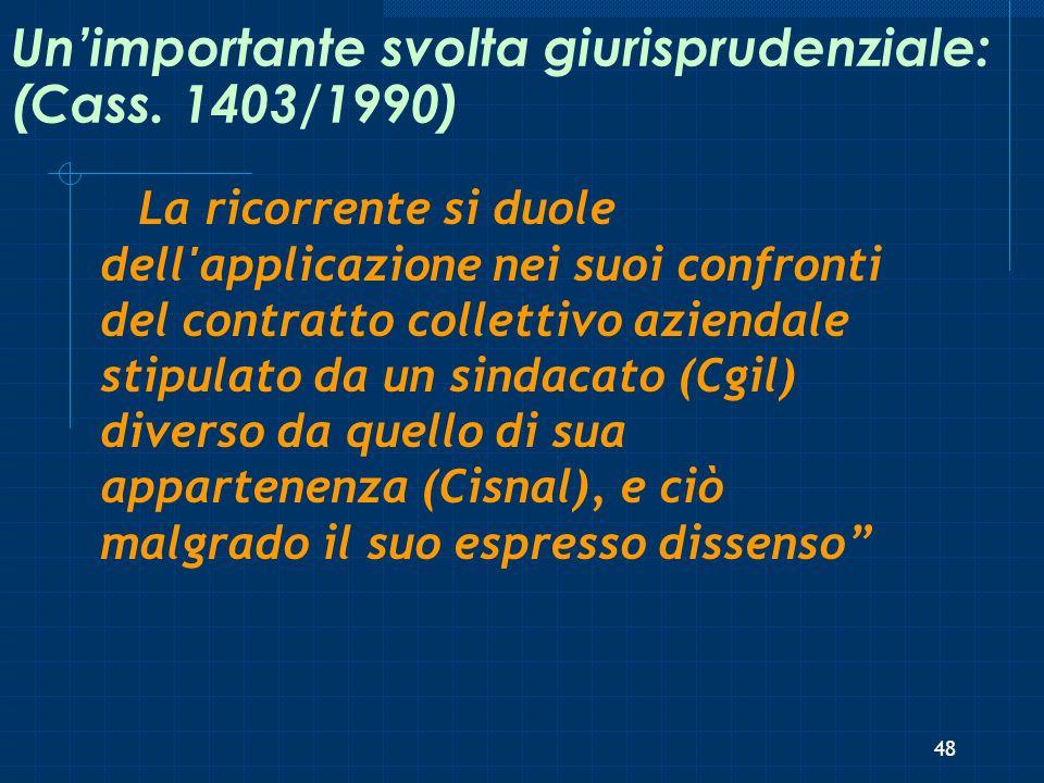 Unimportante svolta giurisprudenziale: (Cass. 1403/1990) La ricorrente si duole dell'applicazione nei suoi confronti del contratto collettivo aziendal